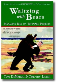 Waltzing with Bears: Managing Risk on Software Projects, by Tom DeMarco and Timothy Lister